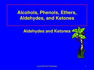 Alcohols, Phenols, Ethers, Aldehydes, and Ketones