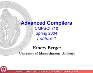 Advanced Compilers CMPSCI 710 Spring 2004 Lecture 1