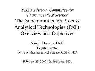 FDA s Advisory Committee for  Pharmaceutical Science The Subcommittee on Process Analytical Technologies PAT: Overview a