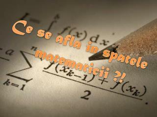 Ce  se  afla  in  spatele matematicii  ?!