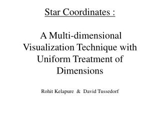 Multi-dimensional  Data Treats each dimension uniformly Follows the Info-Viz. Mantra :