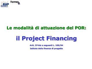 Le modalità di attuazione del POR: il Project Financing