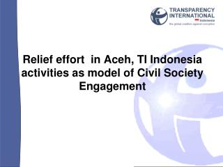 Relief effort  in Aceh, TI Indonesia activities as model of Civil Society Engagement