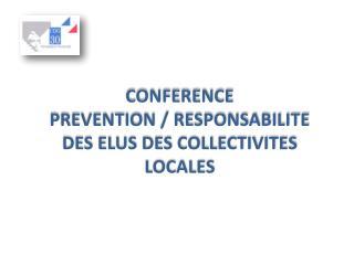 CONFERENCE  PREVENTION / RESPONSABILITE DES ELUS DES COLLECTIVITES LOCALES
