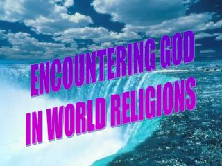 ENCOUNTERING GOD IN WORLD RELIGIONS