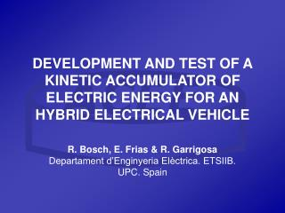 DEVELOPMENT AND TEST OF A KINETIC ACCUMULATOR OF ELECTRIC ENERGY FOR AN HYBRID ELECTRICAL VEHICLE