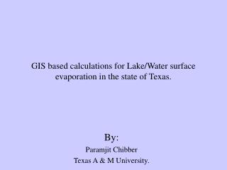GIS based calculations for Lake/Water surface evaporation in the state of Texas.