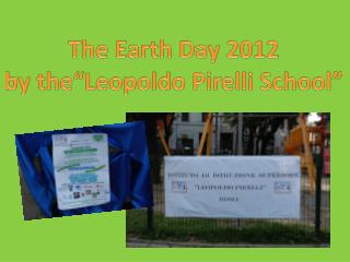 "The  Earth Day  2012 by  the""Leopoldo Pirelli  School """