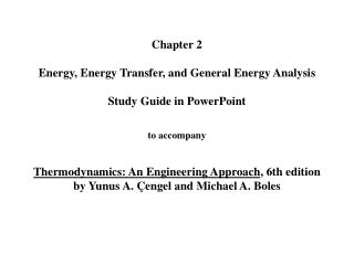 Chapter 2  Energy, Energy Transfer, and General Energy Analysis  Study Guide in PowerPoint   to accompany   Thermodynami