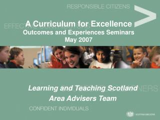 A Curriculum for Excellence Outcomes and Experiences Seminars May 2007