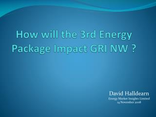 How will the 3rd Energy Package Impact GRI NW ?