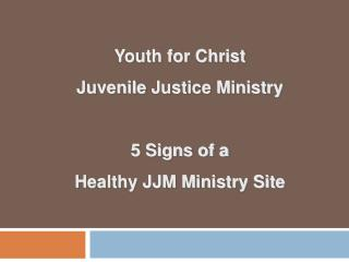 Youth for Christ  Juvenile  Justice Ministry 5 Signs of a  Healthy JJM Ministry Site