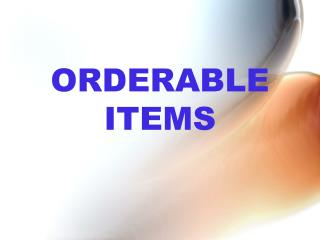 ORDERABLE ITEMS