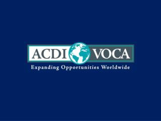 ACDI/VOCA is dedicated to improving lives and livelihoods worldwide through Agribusiness Systems