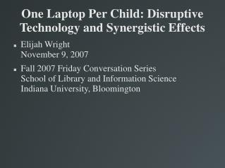 One Laptop Per Child: Disruptive Technology and Synergistic Effects