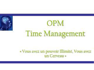 OPM Time Management «Vous avez un pouvoir Illimité, Vous avez un Cerveau»