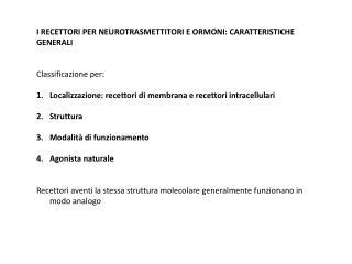 I RECETTORI PER NEUROTRASMETTITORI E ORMONI: CARATTERISTICHE GENERALI Classificazione per: