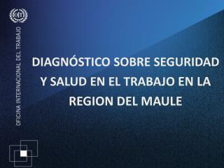 DIAGNÓSTICO SOBRE SEGURIDAD Y SALUD EN EL TRABAJO  EN LA REGION DEL MAULE