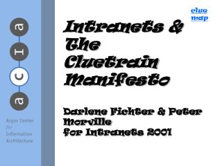 Intranets & The  Cluetrain Manifesto Darlene Fichter & Peter Morville for Intranets 2001