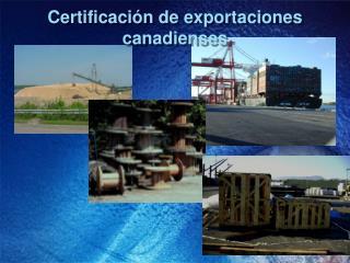 Certificaci�n  de exportaciones canadienses