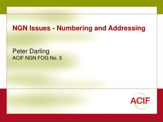 NGN Issues - Numbering and Addressing Peter Darling ACIF NGN FOG No. 3
