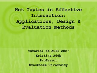 Hot Topics in Affective Interaction: Applications, Design & Evaluation methods