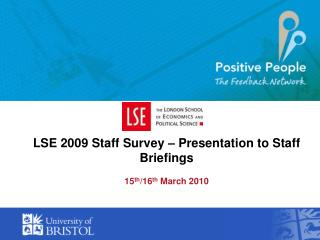 LSE 2009 Staff Survey – Presentation to Staff Briefings 15 th /16 th  March 2010