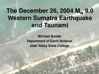 The December 26, 2004 M w  9.0 Western Sumatra Earthquake and Tsunami