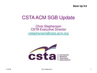 CSTA ACM SGB Update  Chris Stephenson CSTA Executive Director cstephenson@csta.acm