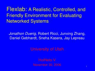 Flexlab:  A Realistic, Controlled, and Friendly Environment for Evaluating Networked Systems