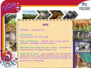 Kelly Avallonnais     Origine agricole Cursus scolaire : Bac STAE option TSP – BTS ACSE