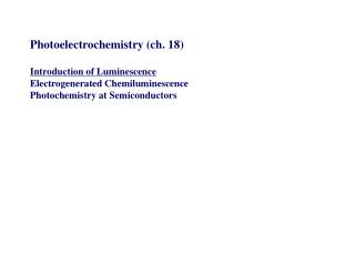 Photoelectrochemistry (ch. 18) Introduction of Luminescence  Electrogenerated Chemiluminescence