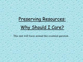 Preserving Resources:  Why Should I Care