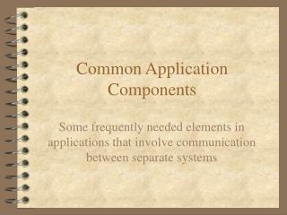 Common Application Components