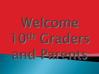 Welcome 10 th  Graders and Parents