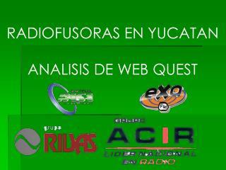 RADIOFUSORAS EN YUCATAN ANALISIS DE WEB QUEST