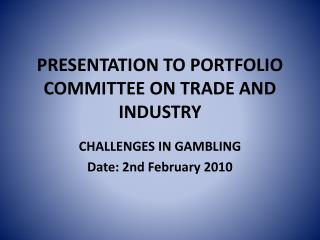 PRESENTATION TO PORTFOLIO COMMITTEE ON TRADE AND INDUSTRY