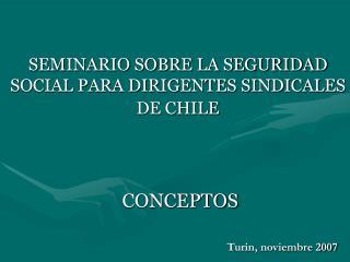 SEMINARIO SOBRE LA SEGURIDAD SOCIAL PARA DIRIGENTES SINDICALES DE CHILE CONCEPTOS
