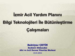 Bahtiyar ÇETİN Endüstri Mühendisi Afet ve Acil Durum Yönetim Merkezi