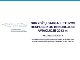 SKRYDŽIŲ SAUGA LIETUVOS RESPUBLIKOS BENDROJOJE AVIACIJOJE 2013 m.