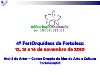 4º FestOrquídeas de Fortaleza 12, 13 e 14 de novembro de 2010