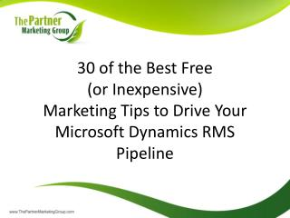 30 of the Best Free  or Inexpensive  Marketing Tips to Drive Your Microsoft Dynamics RMS Pipeline