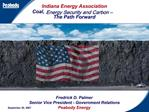 Indiana Energy Association  Coal, Energy Security and Carbon    The Path Forward