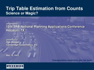Trip Table Estimation from Counts