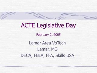 ACTE Legislative Day February 2, 2005