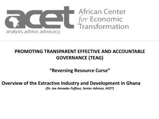 "PROMOTING TRANSPARENT EFFECTIVE AND ACCOUNTABLE GOVERNANCE (TEAG) ""Reversing Resource Curse"""