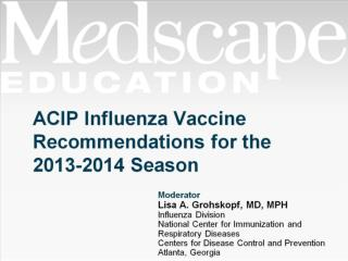 ACIP Influenza Vaccine Recommendations for the 2013-2014 Season