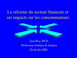 La réforme du secteur financier et ses impacts sur les consommateurs