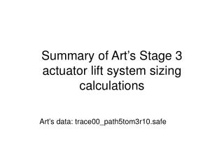 Summary of Art's Stage 3 actuator lift system sizing calculations