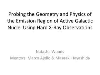 Natasha Woods Mentors: Marco Ajello & Masaaki Hayashida